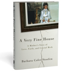 "Lisa Frederiksen interview with Barbara Cofer Stoefen, author of ""A Very Fine House: A Mother's Story of Love, Faith and Crystal Meth """