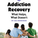 Addiction Recovery – What Helps, What Doesn't