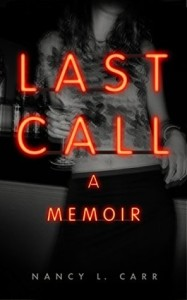 """Last Call, a Memoir"" by Nancy L. Carr - Today's Face of Recovery"