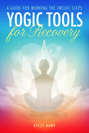 Yogic Tools for Recovery - New Book by Kyczy Hawk
